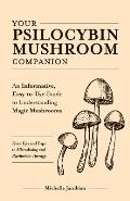 Your Psilocybin Mushroom Companion An Informative Easy to Use Guide to Understanding Magic MushroomsFrom Tips & Trips to Microdosing & Psychedelic Therapy