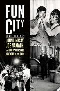 Fun City John Lindsay Joe Namath & How Sports Saved New York In The 1960s