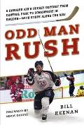 Odd Man Rush: A Harvard Kida's Hockey Odyssey from Central Park to Somewhere in Swedenawith Stops Along the Way