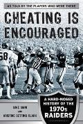 Cheating Is Encouraged A Hard Nosed Look at the Raiders of the 1970s
