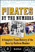 Pirates by the Numbers: A Complete Team History of the Bucs by Uniform Number