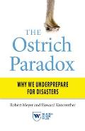 Ostrich Paradox Why We Underprepare for Disasters