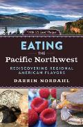 Eating the Pacific Northwest Rediscovering Regional American Flavors