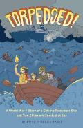 Torpedoed A World War II Story of a Sinking Passenger Ship & Two Childrens Survival at Sea
