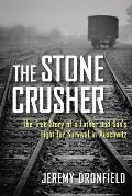 Stone Crusher The True Story of a Father & Sons Fight for Survival in Auschwitz