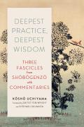 Deepest Practice Deepest Wisdom Three Fascicles from Shobogenzo with Commentary