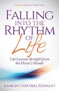 Falling Into the Rhythm of Life: Life Lessons Straight from the Horse's Mouth