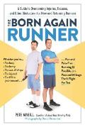 Born Again Runner A Guide to Overcoming Excuses Injuries & Other Obstaclesfor New & Returning Runners
