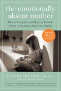 Emotionally Absent Mother A Guide to Healing from Childhood Emotional Neglect & Abuse
