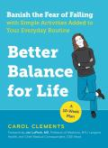 Better Balance for Life Banish the Fear of Falling with Simple Activities Added to Your Everyday Routine