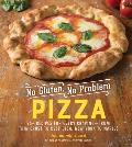 No Gluten No Problem Pizza 75+ Recipes for Every Cravingfrom Thin Crust to Deep Dish New York to Naples