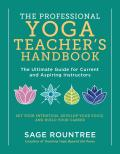 The Professional Yoga Teacher's Handbook: The Ultimate Guide for Current and Aspiring Instructors--Set Your Intention, Develop Your Voice, and Build Y