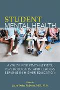 Student Mental Health: A Guide for Psychiatrists, Psychologists, and Leaders Serving in Higher Education