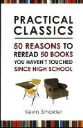 Practical Classics Fifty Reasons to Reread 50 Books You Havent Read Since High School