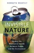 Invisible Nature Healing the Destructive Divide Between People & the Environment
