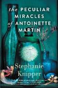 Peculiar Miracles of Antoinette Martin A Novel