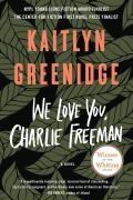 We Love You Charlie Freeman A Novel