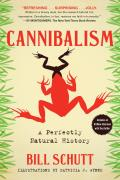 Cannibalism A Perfectly Natural History