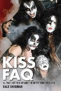Kiss FAQ All Thats Left to Know about the Hottest Band in the Land