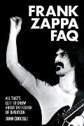 Frank Zappa FAQ All Thats Left to Know about the Father of Invention