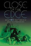 Close to the Edge How Yess Masterpiece Defined Prog Rock