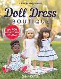 Doll Dress Boutique: Sew 40] Projects for 18 Dolls - A Dress for Every Occasion