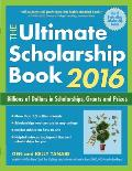 Ultimate Scholarship Book 2016 Billions of Dollars in Scholarships Grants & Prizes