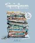 Spoonflower Quick sew Project Book 34 DIYs to Make the Most of Your Fabric Stash