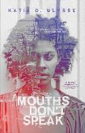 Mouths Dont Speak