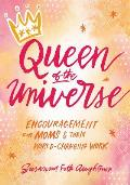 Queen of the Universe Encouragement for Moms & Their World Changing Work