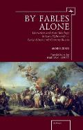 By Fables Alone: Literature and State Ideology in Late-Eighteenth - Early-Nineteenth-Century Russia