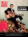 LIFE Unseen Johnny Cash An Illustrated Biography With Rare & Never Before Seen Photographs