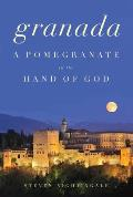 Granada A Pomegranate in the Hand of God