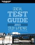 General Test Guide 2015 The Fast Track to Study for & Pass the Aviation Maintenance Technician Knowledge Exam