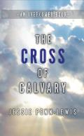 The Cross of Calvary: How to Understand the Work of the Cross