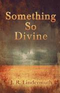 Something So Divine