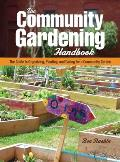 The Community Gardening Handbook: The Guide to Organizing, Planting, and Caring for a Community Garden