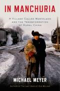 In Manchuria A Village Called Wasteland & the Transformation of Rural China
