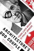 Architectures Odd Couple Frank Lloyd Wright & Philip Johnson