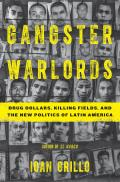 Gangster Warlords Drug Dollars Killing Fields & the New Politics of Latin America