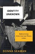 Identity Unknown: Rediscovering Seven American Women Artists