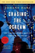 Chasing the Scream The First & Last Days of the War on Drugs