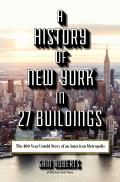 History of New York in 27 Buildings The 400 Year Untold Story of an American Metropolis