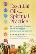 Essential Oils in Spiritual Practice Working with the Chakras Divine Archetypes & the Five Great Elements