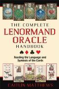 Complete Lenormand Oracle Handbook Reading the Language & Symbols of the Cards