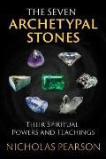 Seven Archetypal Stones Their Spiritual Powers & Teachings