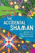 Accidental Shaman Journeys with Plant Teachers & Other Spirit Allies