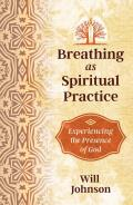 Breathing as Spiritual Practice Experiencing the Presence of God
