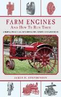Farm Engines & How to Run Them A Simple Practical Handbook for Experts & Amateurs