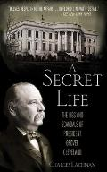 Secret Life The Lies & Scandals of President Grover Cleveland